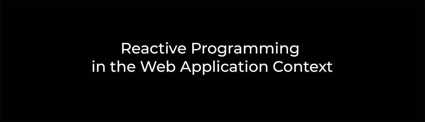 Reactive Programming in the Web Application Context