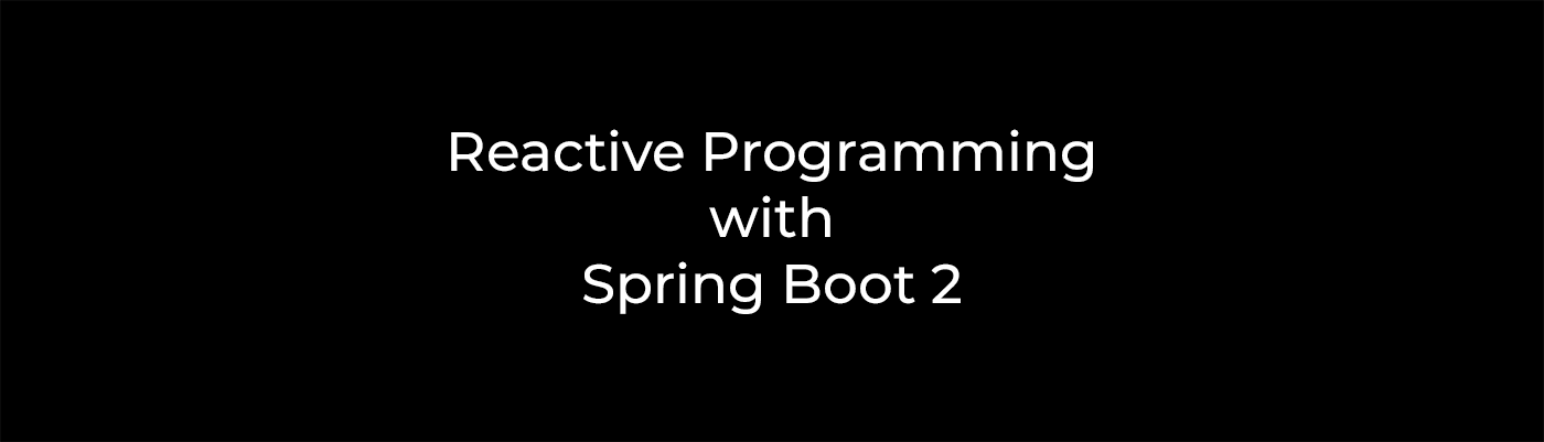 Reactive Programming with Spring Boot 2