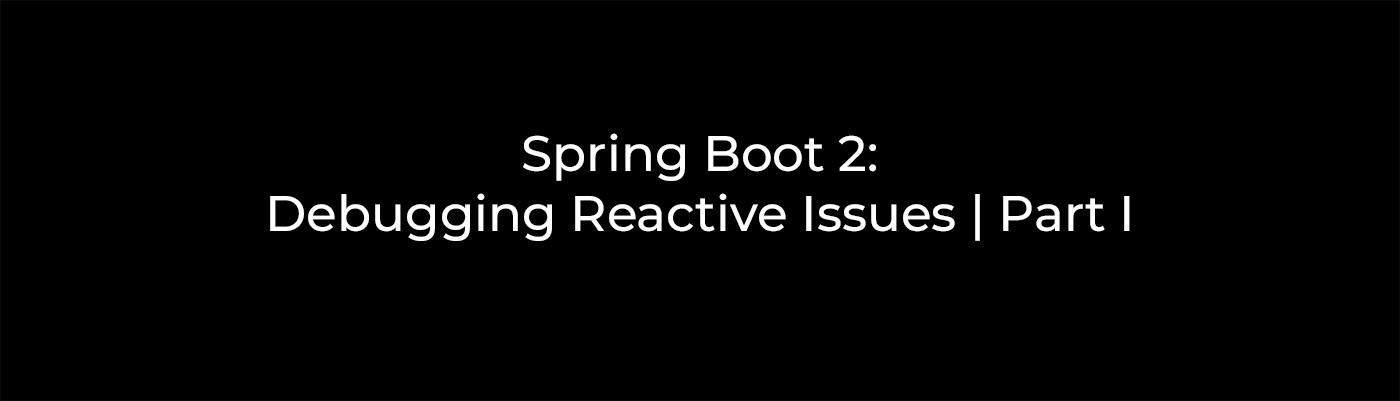 Spring Boot 2: Debugging Reactive Issues