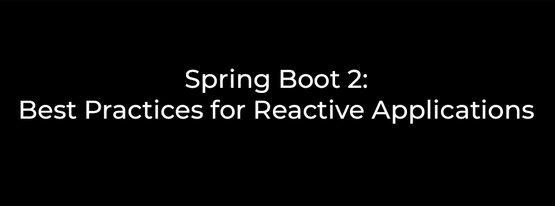 Spring Boot 2: Best Practices for Reactive Web Applications