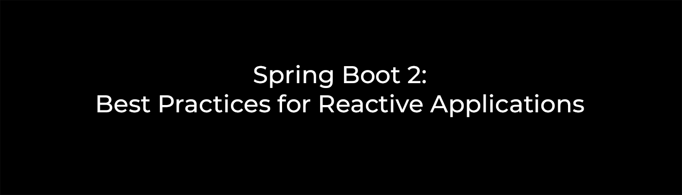 Spring Boot 2: Best Practices for Reactive Applications
